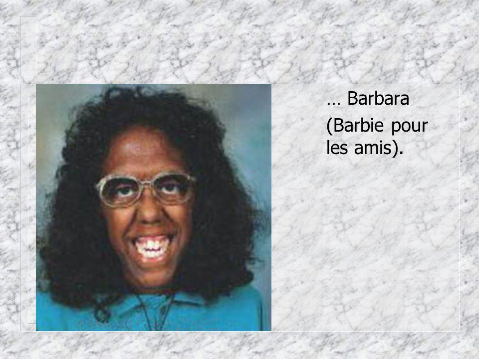 … Barbara (Barbie pour les amis).