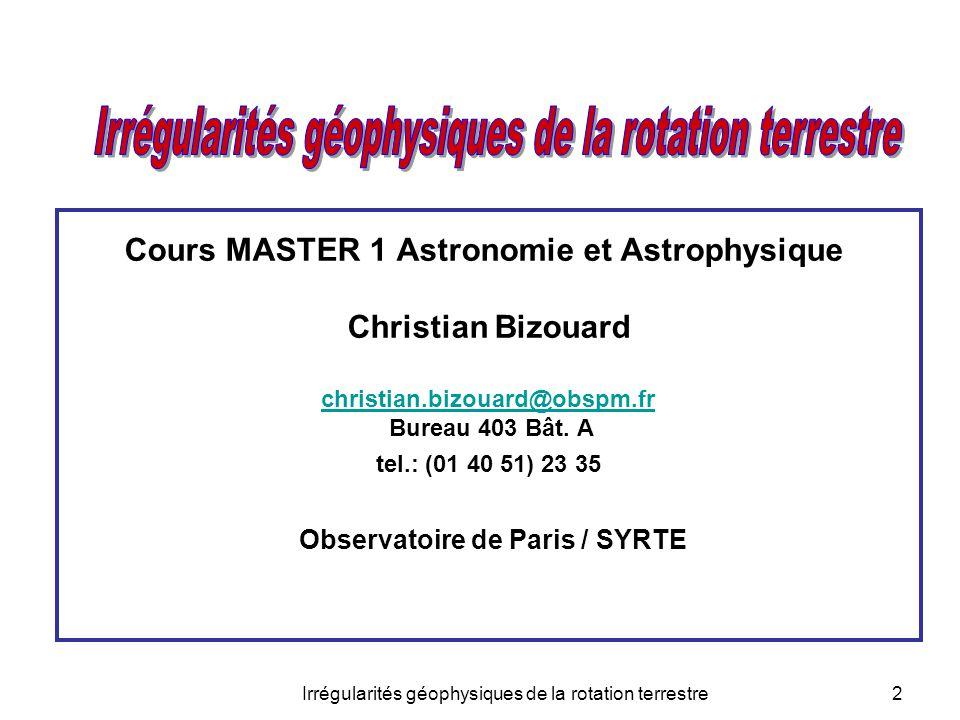 2 Cours MASTER 1 Astronomie et Astrophysique Christian Bizouard christian.bizouard@obspm.fr Bureau 403 Bât. A tel.: (01 40 51) 23 35 Observatoire de P