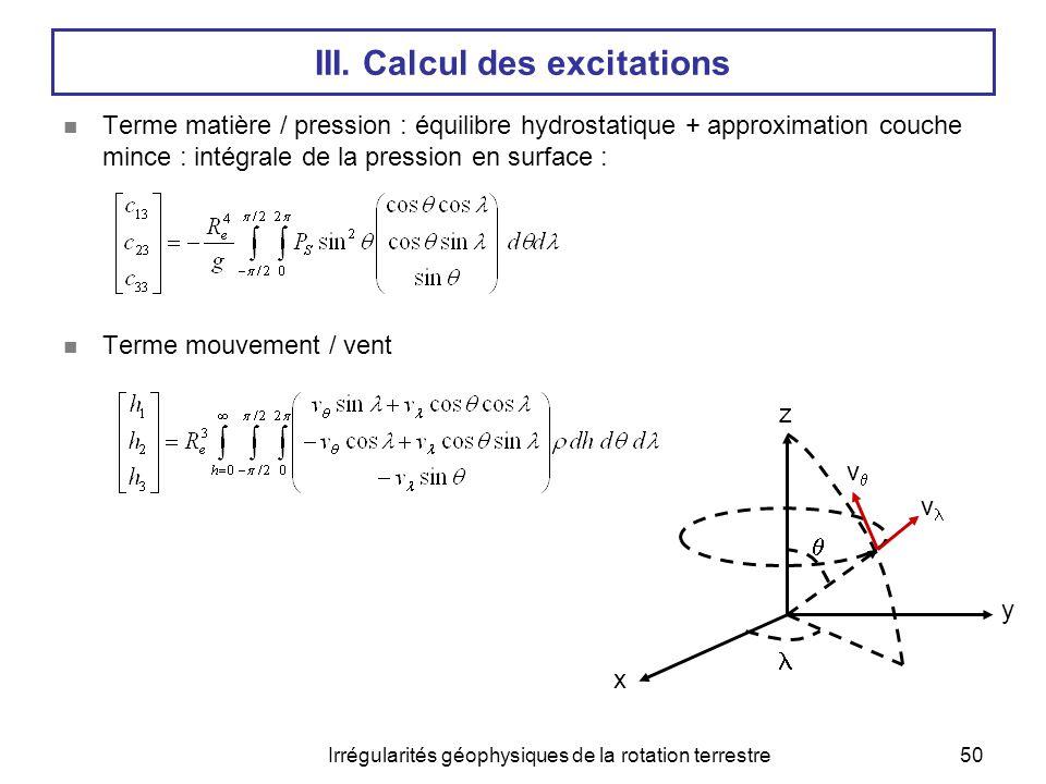 Irrégularités géophysiques de la rotation terrestre50 III. Calcul des excitations  Terme matière / pression : équilibre hydrostatique + approximation
