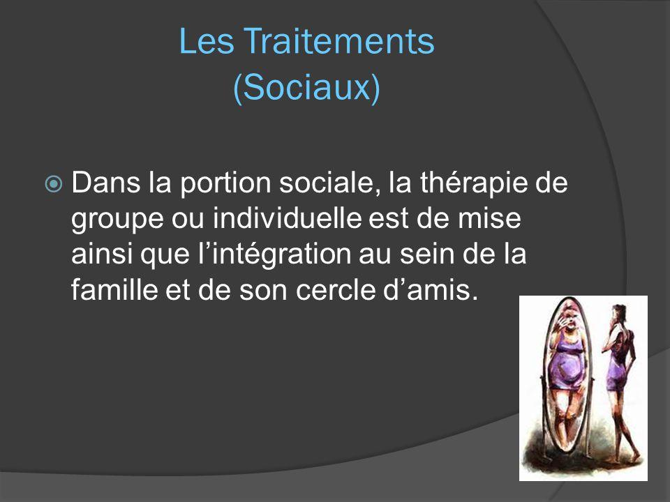 Les Traitements (Sociaux)  Dans la portion sociale, la thérapie de groupe ou individuelle est de mise ainsi que l'intégration au sein de la famille e