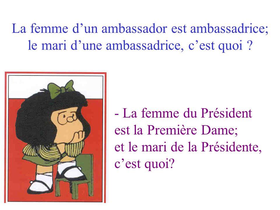 La femme d'un ambassador est ambassadrice; le mari d'une ambassadrice, c'est quoi ? - La femme du Président est la Première Dame; et le mari de la Pré