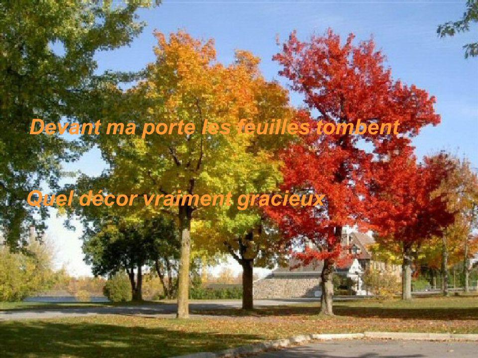 Devant ma porte les feuilles tombent Quel décor vraiment gracieux