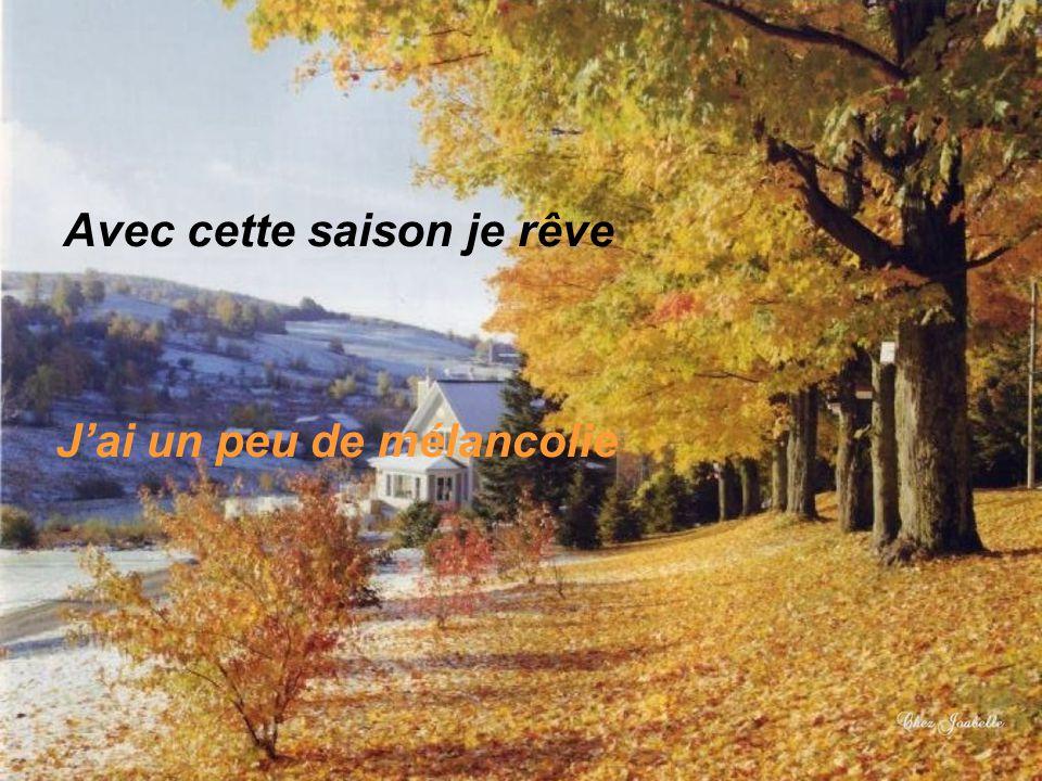 La douceur des couleurs d'automne Fait vibrer mon cœur et mes yeux La douceur des couleurs d'automne Fait vibrer mon cœur et mes yeux
