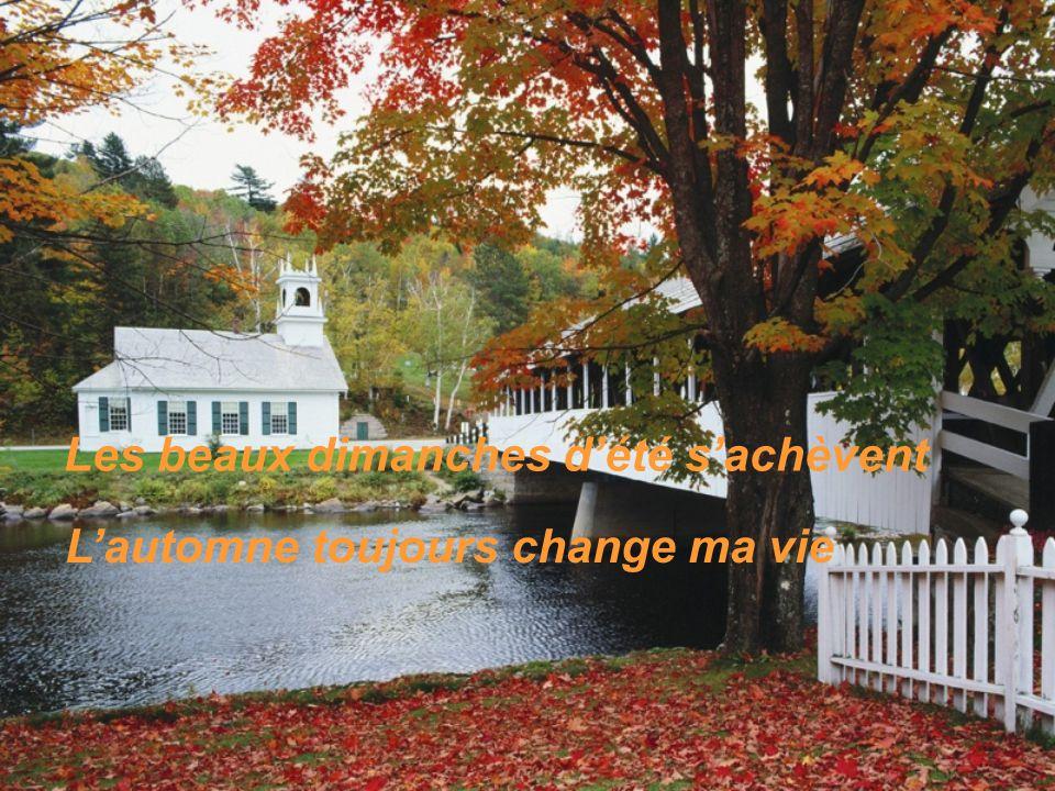 Les beaux dimanches d'été s'achèvent L'automne toujours change ma vie