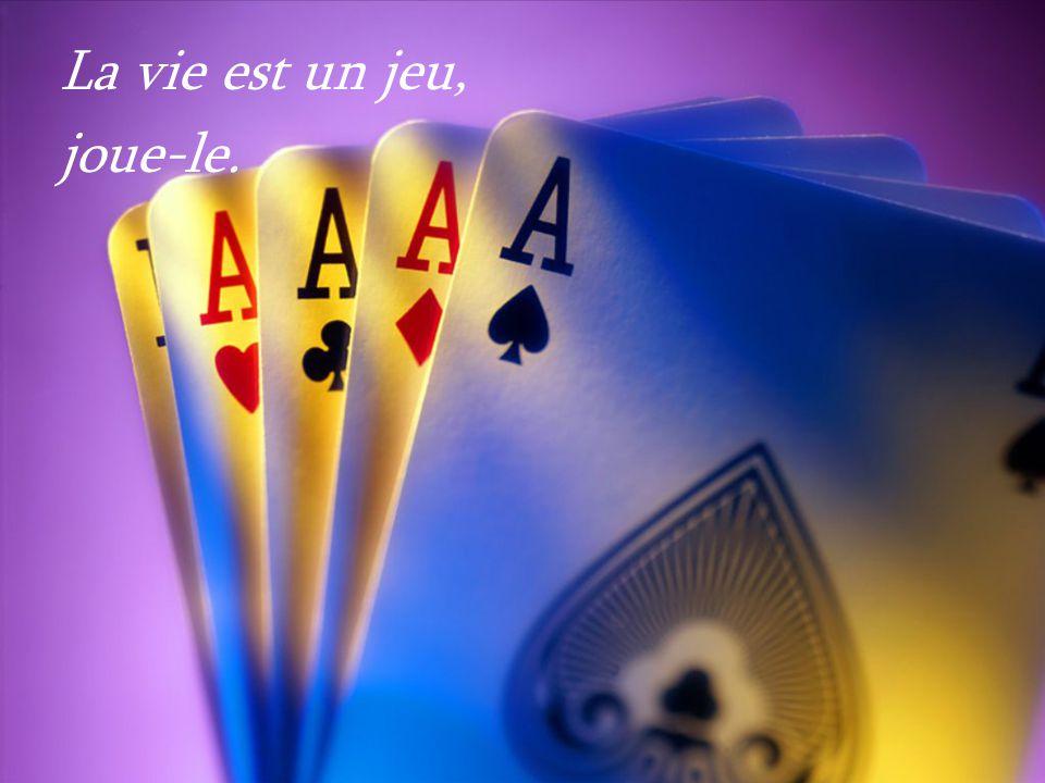 La vie est un jeu, joue-le.