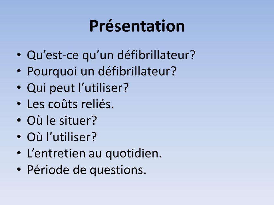 Présentation • Qu'est-ce qu'un défibrillateur? • Pourquoi un défibrillateur? • Qui peut l'utiliser? • Les coûts reliés. • Où le situer? • Où l'utilise