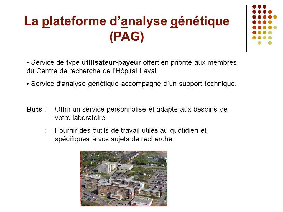 La plateforme d'analyse génétique (PAG) • Service de type utilisateur-payeur offert en priorité aux membres du Centre de recherche de l'Hôpital Laval.