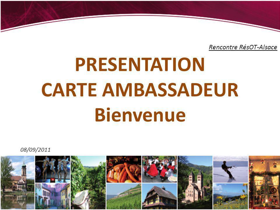 Rencontre RésOT-Alsace PRESENTATION CARTE AMBASSADEUR Bienvenue 08/09/2011