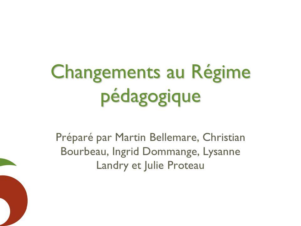 Changements au Régime pédagogique Préparé par Martin Bellemare, Christian Bourbeau, Ingrid Dommange, Lysanne Landry et Julie Proteau