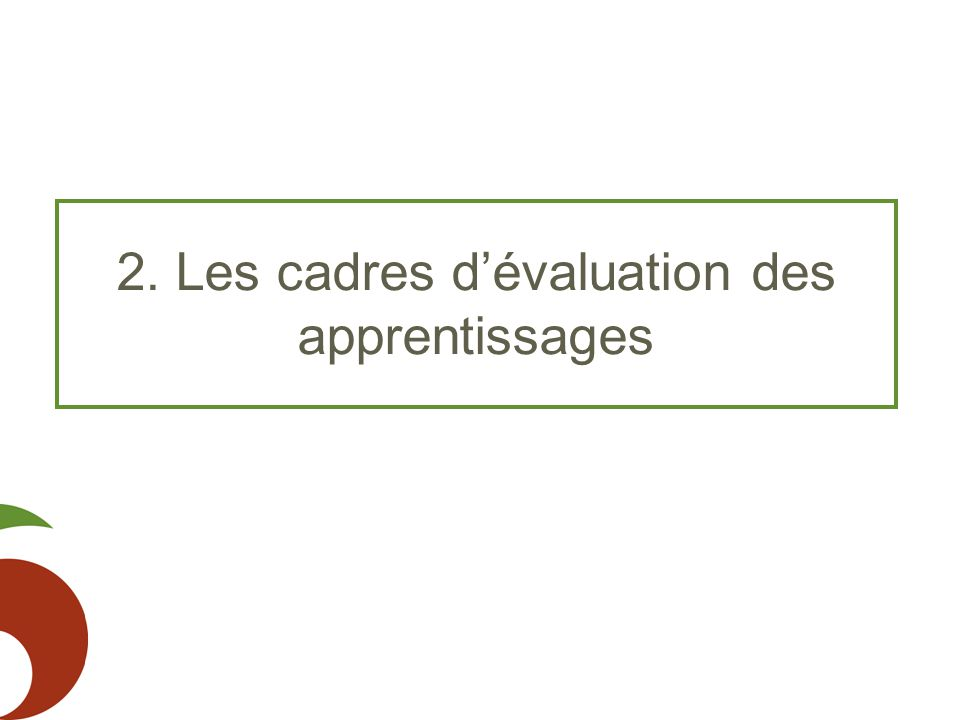 2. Les cadres d'évaluation des apprentissages
