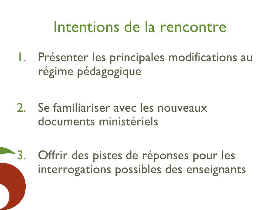 Intentions de la rencontre 1.Présenter les principales modifications au régime pédagogique 2.Se familiariser avec les nouveaux documents ministériels