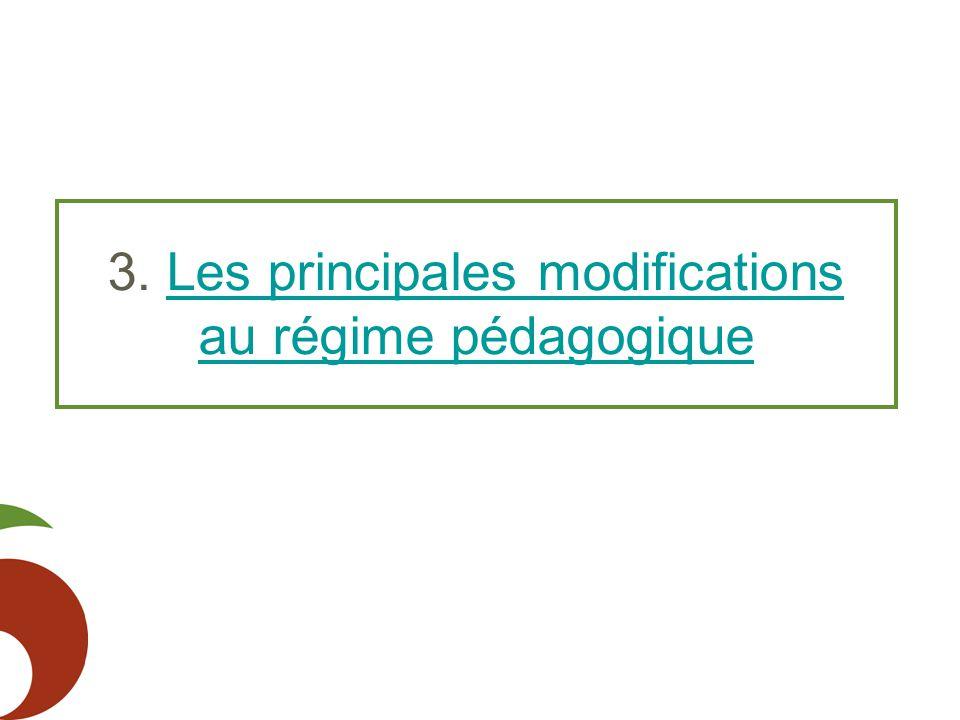 3. Les principales modificationsLes principales modifications au régime pédagogique