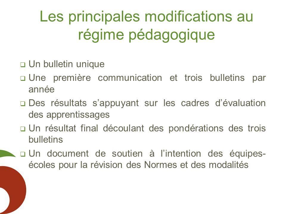 Les principales modifications au régime pédagogique  Un bulletin unique  Une première communication et trois bulletins par année  Des résultats s'a