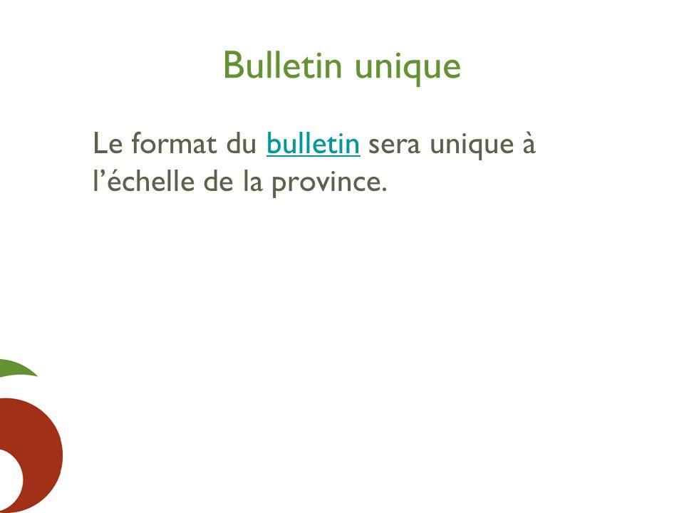 Bulletin unique Le format du bulletin sera unique à l'échelle de la province.bulletin