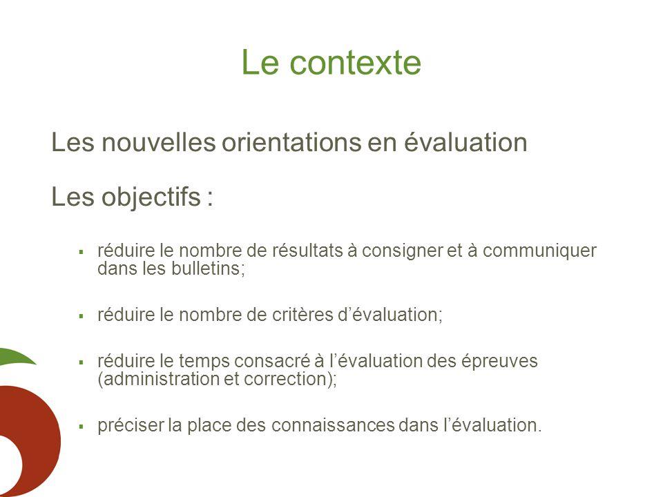 Le contexte Les nouvelles orientations en évaluation Les objectifs :  réduire le nombre de résultats à consigner et à communiquer dans les bulletins;