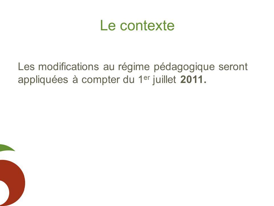 Le contexte Les modifications au régime pédagogique seront appliquées à compter du 1 er juillet 2011.