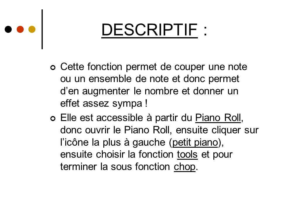 DESCRIPTIF : Cette fonction permet de couper une note ou un ensemble de note et donc permet d'en augmenter le nombre et donner un effet assez sympa .