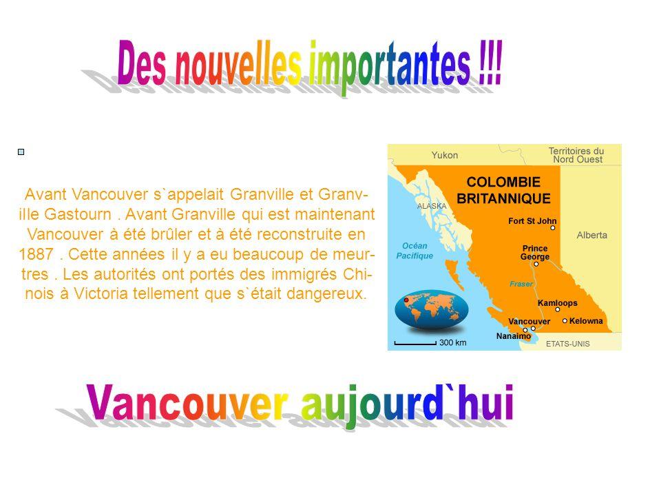 Avant Vancouver s`appelait Granville et Granv- iIle Gastourn. Avant Granville qui est maintenant Vancouver à été brûler et à été reconstruite en 1887.