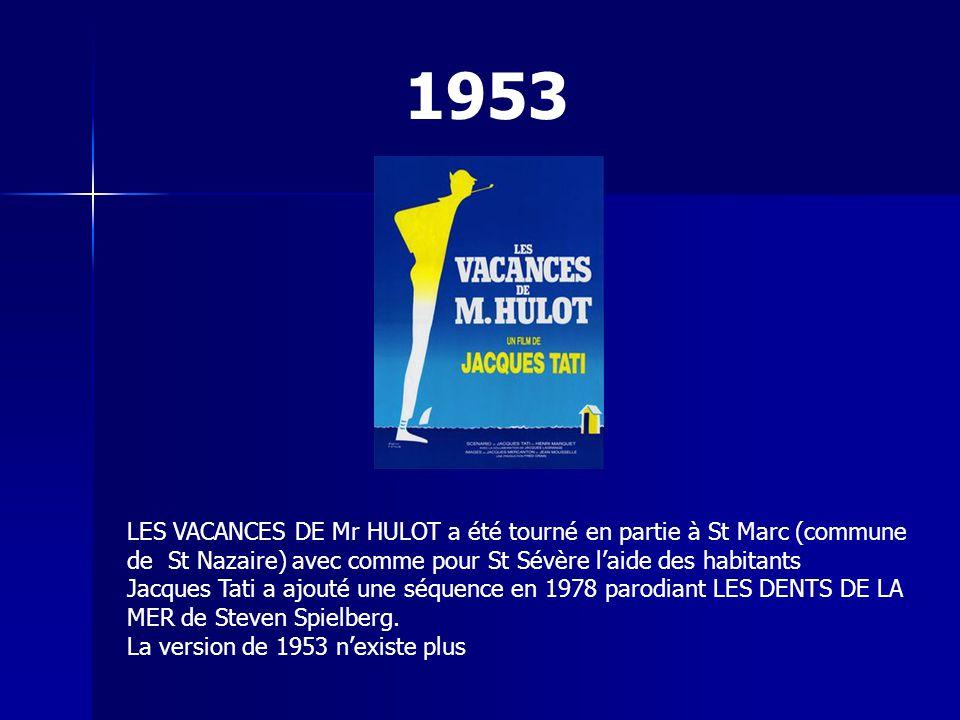 LES VACANCES DE Mr HULOT a été tourné en partie à St Marc (commune de St Nazaire) avec comme pour St Sévère l'aide des habitants Jacques Tati a ajouté une séquence en 1978 parodiant LES DENTS DE LA MER de Steven Spielberg.