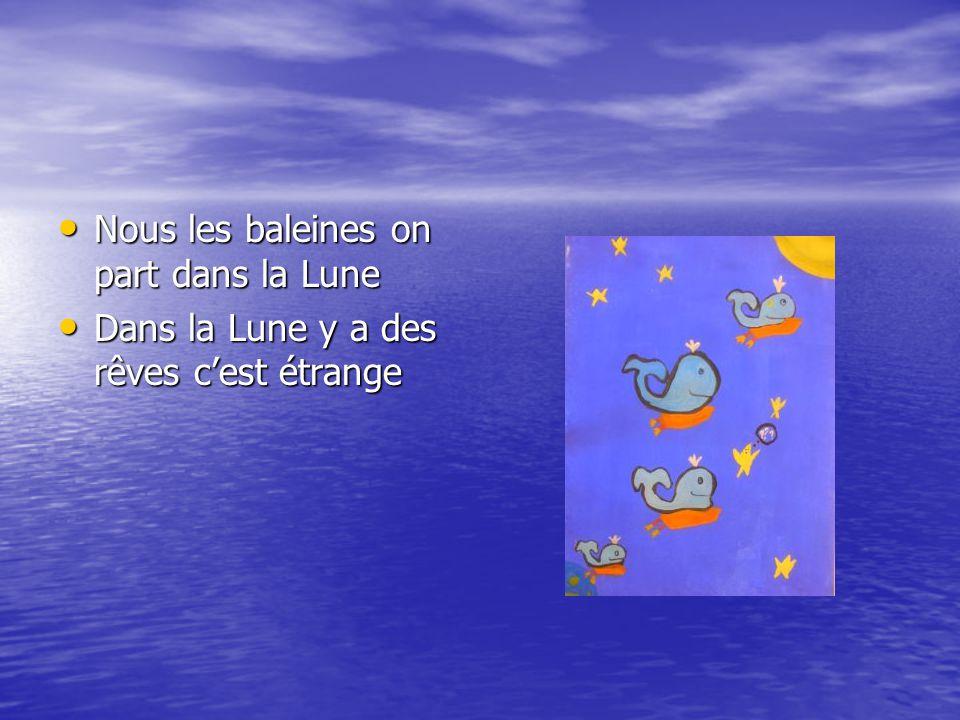 • Nous les baleines on part dans la Lune • Dans la Lune y a des rêves c'est étrange