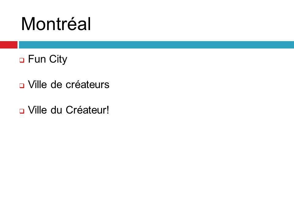 Montréal  Fun City  Ville de créateurs  Ville du Créateur!