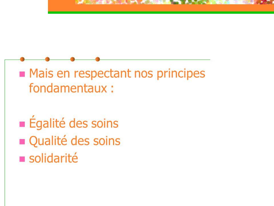  Mais en respectant nos principes fondamentaux :  Égalité des soins  Qualité des soins  solidarité