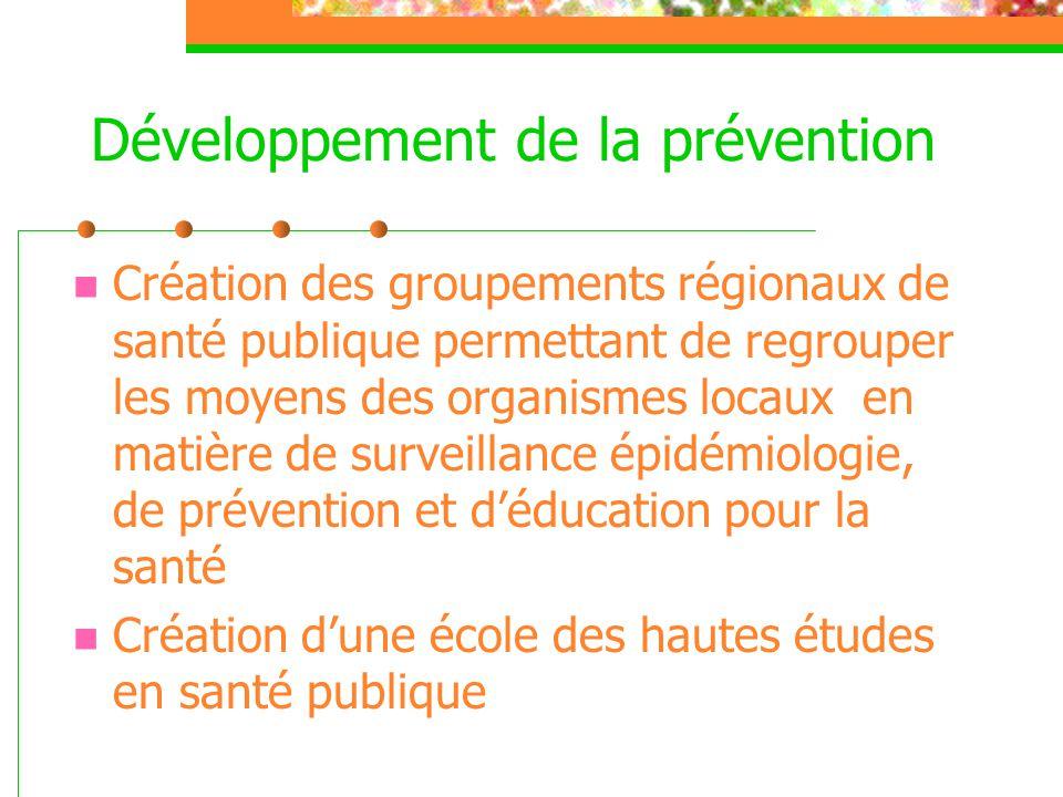 Développement de la prévention  Création des groupements régionaux de santé publique permettant de regrouper les moyens des organismes locaux en mati