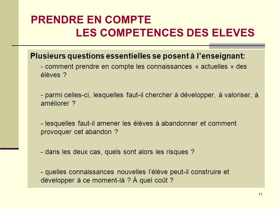 11 PRENDRE EN COMPTE LES COMPETENCES DES ELEVES Plusieurs questions essentielles se posent à l'enseignant: - comment prendre en compte les connaissanc