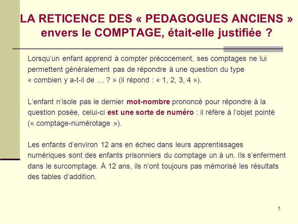 5 LA RETICENCE DES « PEDAGOGUES ANCIENS » envers le COMPTAGE, était-elle justifiée ? Lorsqu'un enfant apprend à compter précocement, ses comptages ne