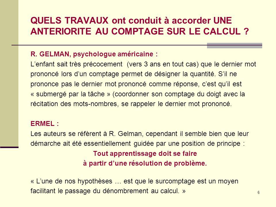 7 L'ETAYAGE OÙ LE COMPTAGE est considéré COMME « ACCELERATEUR » DE L'APPRENTISSAGE Dans les moments d'étayage, c'est la logique langagière du calcul qui est privilégiée et non celle du calcul (page 42).