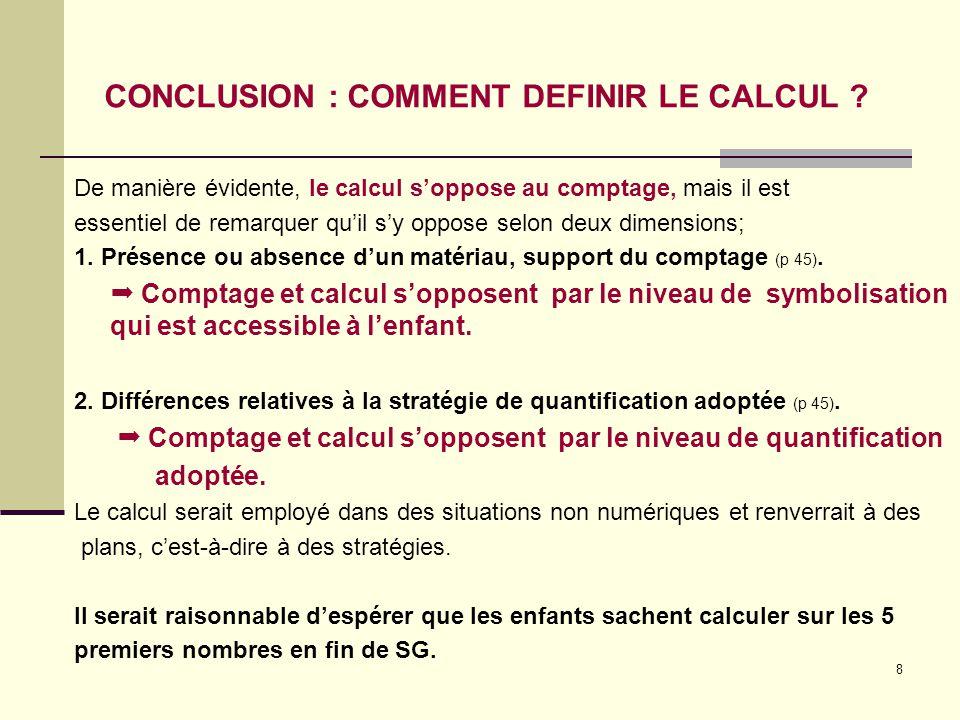8 CONCLUSION : COMMENT DEFINIR LE CALCUL ? De manière évidente, le calcul s'oppose au comptage, mais il est essentiel de remarquer qu'il s'y oppose se