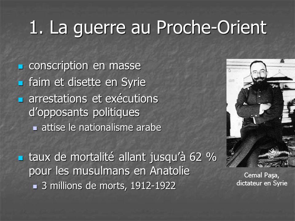 1. La guerre au Proche-Orient  conscription en masse  faim et disette en Syrie  arrestations et exécutions d'opposants politiques  attise le natio