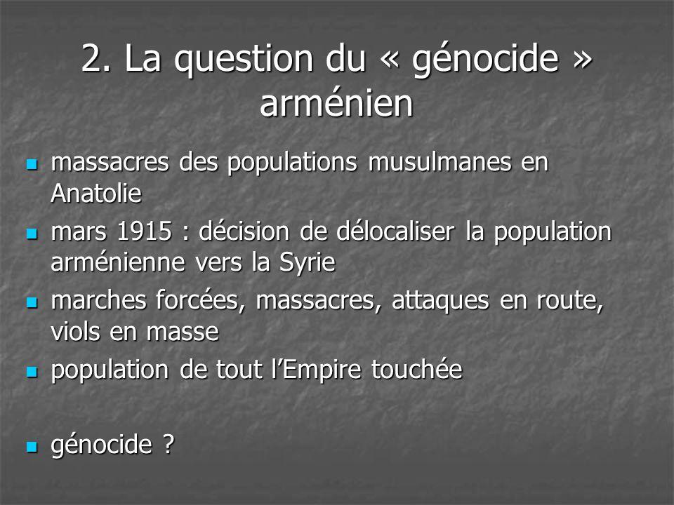 2. La question du « génocide » arménien  massacres des populations musulmanes en Anatolie  mars 1915 : décision de délocaliser la population arménie