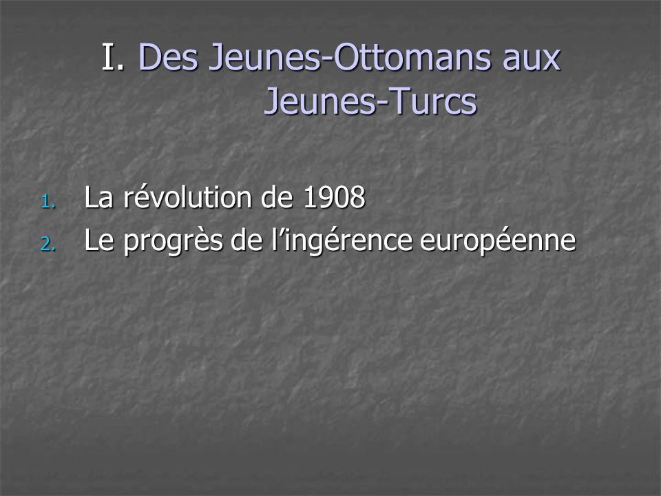 I. Des Jeunes-Ottomans aux Jeunes-Turcs 1. La révolution de 1908 2. Le progrès de l'ingérence européenne
