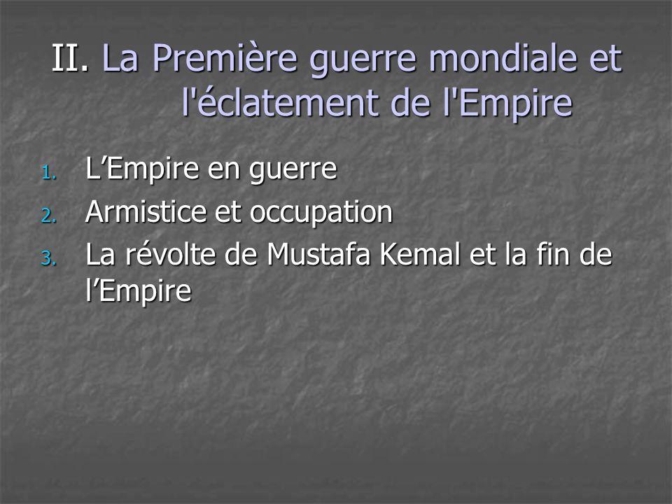 II. La Première guerre mondiale et l'éclatement de l'Empire 1. L'Empire en guerre 2. Armistice et occupation 3. La révolte de Mustafa Kemal et la fin