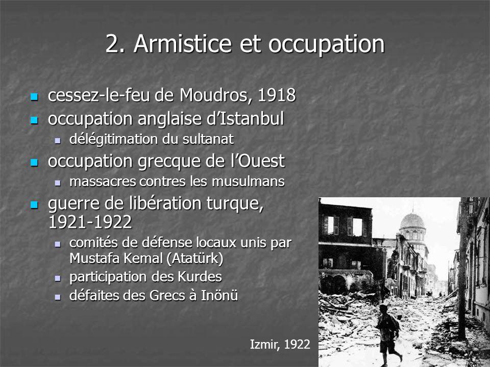 2. Armistice et occupation  cessez-le-feu de Moudros, 1918  occupation anglaise d'Istanbul  délégitimation du sultanat  occupation grecque de l'Ou
