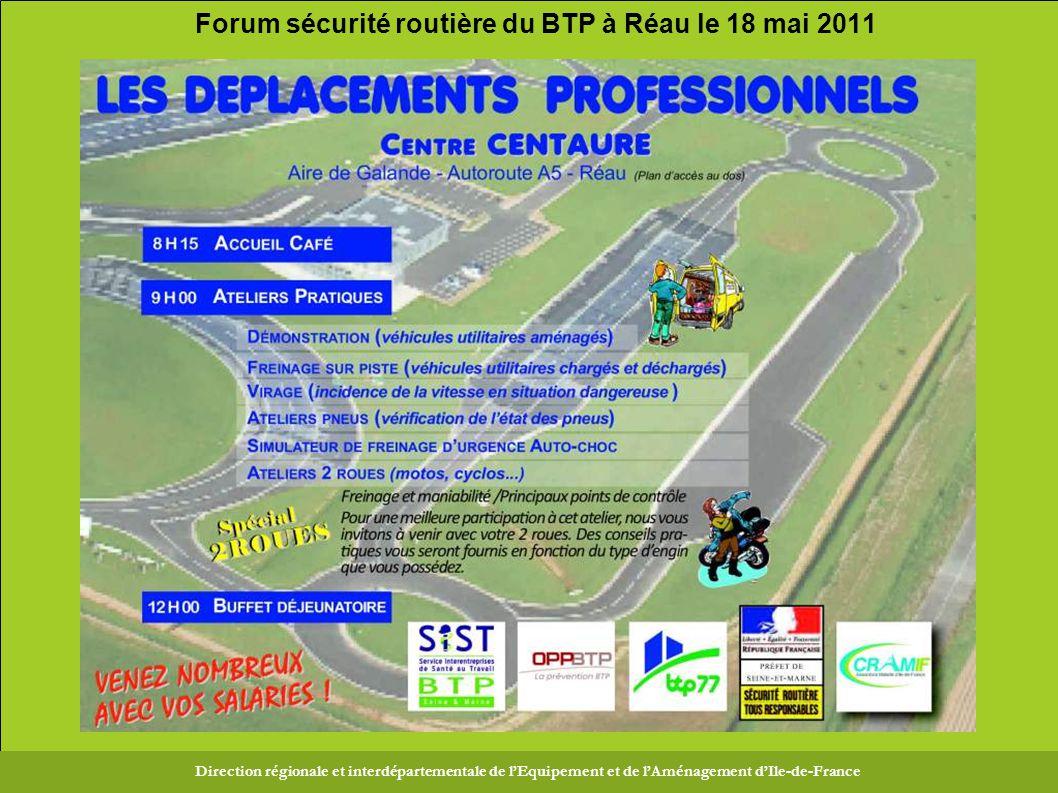 Direction Régionale et Interdépartementale de l Équipement et de l Aménagement d Ile-de-France Forum sécurité routière du BTP à Réau le 18 mai 2011 Direction régionale et interdépartementale de l'Equipement et de l'Aménagement d'Ile-de-France