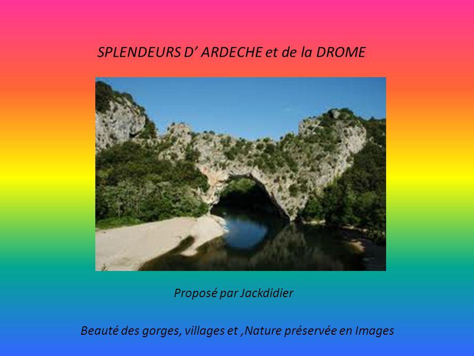 SPLENDEURS D' ARDECHE et de la DROME Proposé par Jackdidier Beauté des gorges, villages et,Nature préservée en Images
