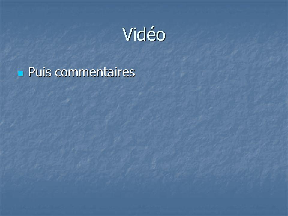 Vidéo  Puis commentaires