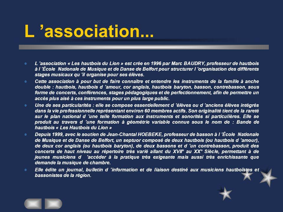 L 'association...  L 'association « Les hautbois du Lion » est crée en 1996 par Marc BAUDRY, professeur de hautbois à l 'École Nationale de Musique e