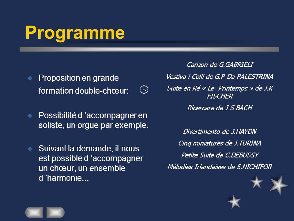 Programme  Proposition en grande formation double-chœur:   Possibilité d 'accompagner en soliste, un orgue par exemple.  Suivant la demande, il no