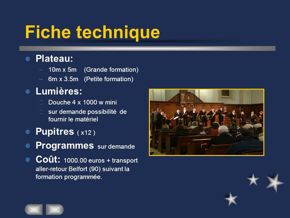 Fiche technique  Plateau: –10m x 5m (Grande formation) –6m x 3.5m (Petite formation)  Lumières: –Douche 4 x 1000 w mini –sur demande possibilité de