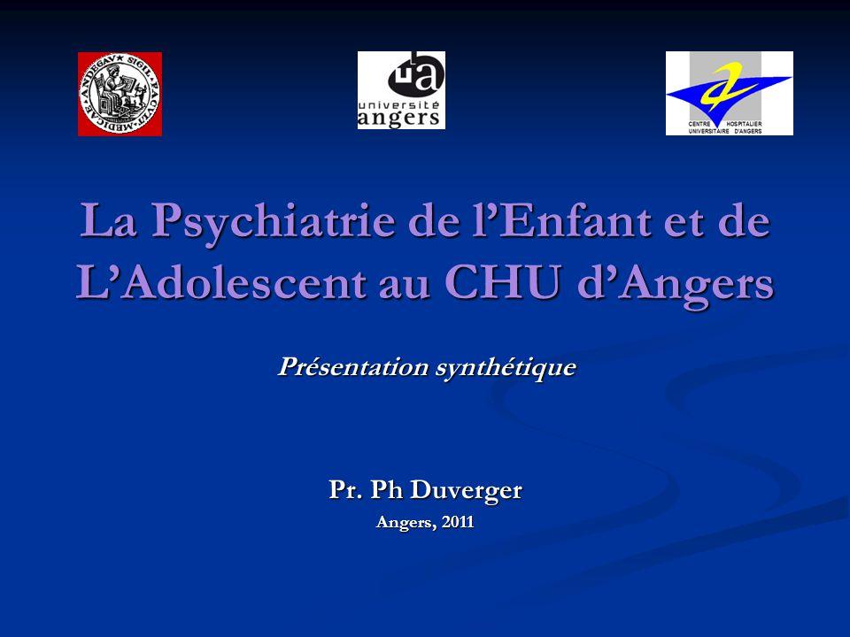 La Psychiatrie de l'Enfant et de L'Adolescent au CHU d'Angers Présentation synthétique Pr. Ph Duverger Angers, 2011