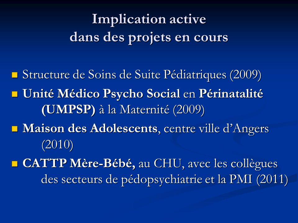 Implication active dans des projets en cours  Structure de Soins de Suite Pédiatriques (2009)  Unité Médico Psycho Social en Périnatalité (UMPSP) à