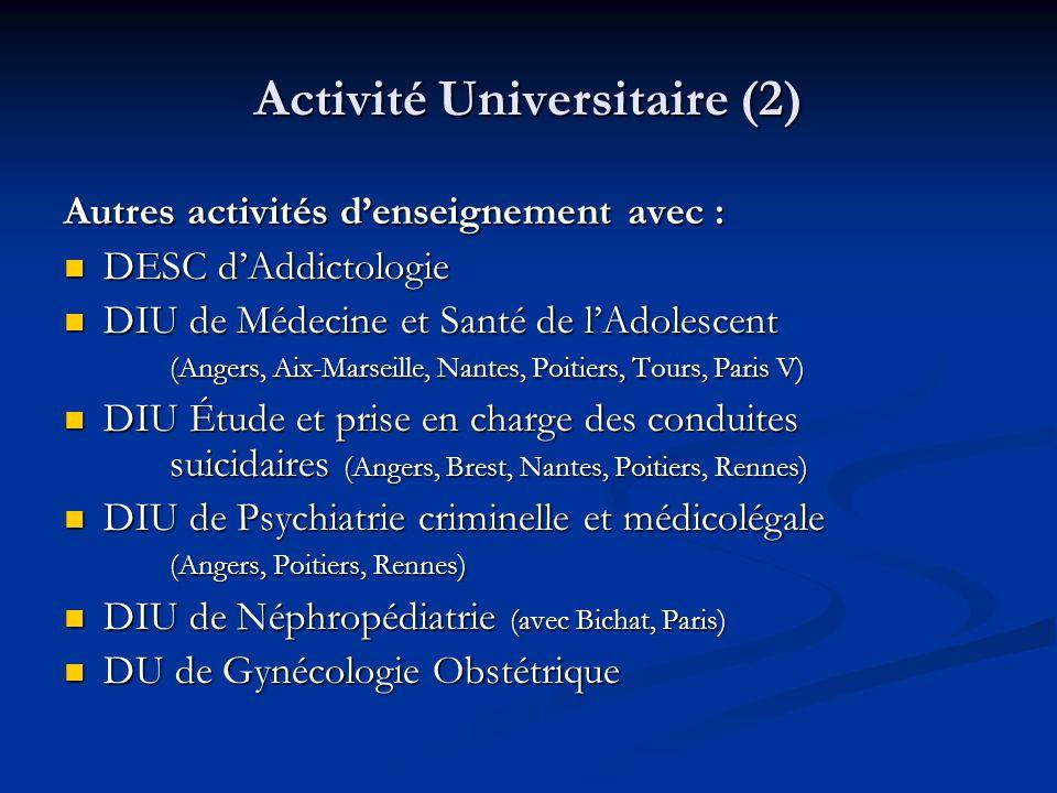 Activité Universitaire (2) Autres activités d'enseignement avec :  DESC d'Addictologie  DIU de Médecine et Santé de l'Adolescent (Angers, Aix-Marsei