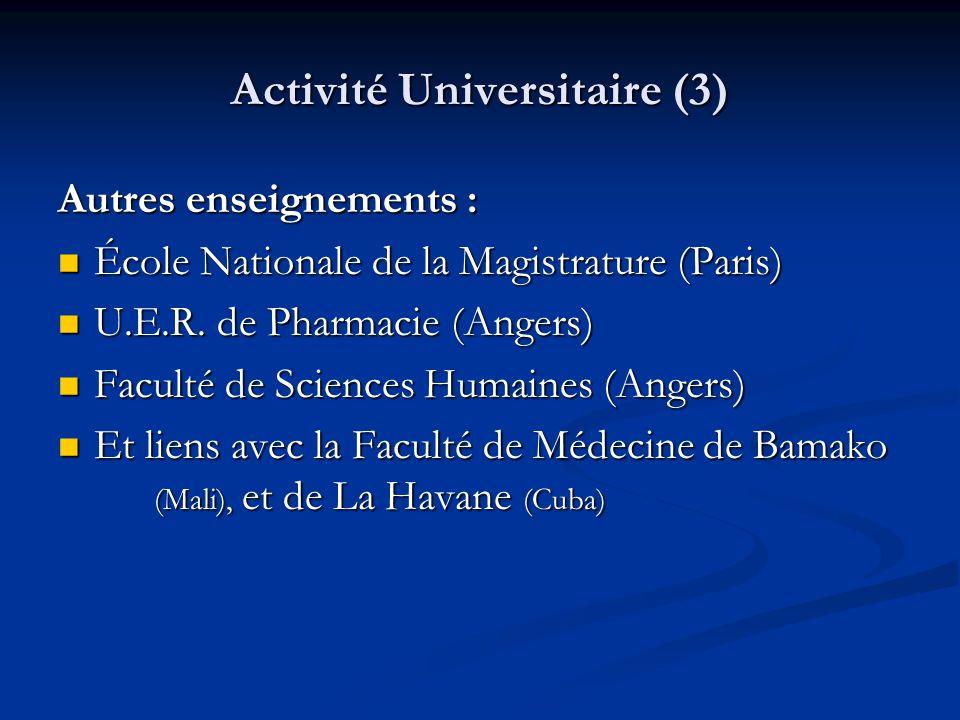 Activité Universitaire (3) Autres enseignements :  École Nationale de la Magistrature (Paris)  U.E.R. de Pharmacie (Angers)  Faculté de Sciences Hu
