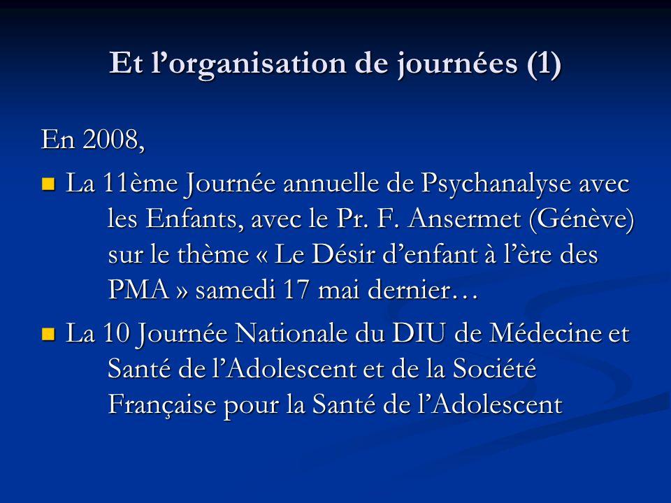 Et l'organisation de journées (1) En 2008,  La 11ème Journée annuelle de Psychanalyse avec les Enfants, avec le Pr. F. Ansermet (Génève) sur le thème