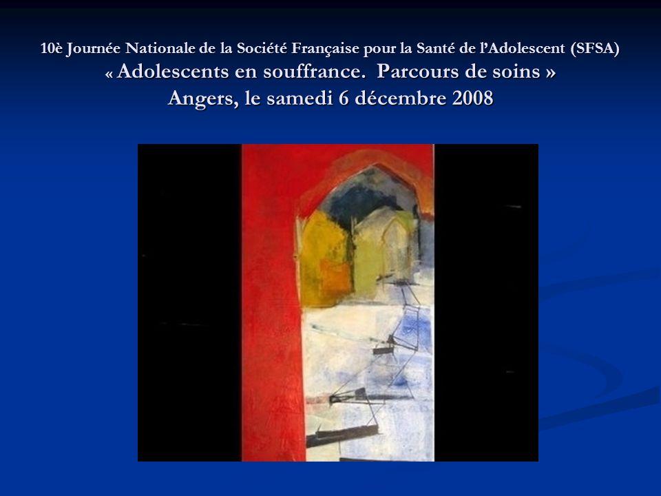 10è Journée Nationale de la Société Française pour la Santé de l'Adolescent (SFSA) « Adolescents en souffrance. Parcours de soins » Angers, le samedi