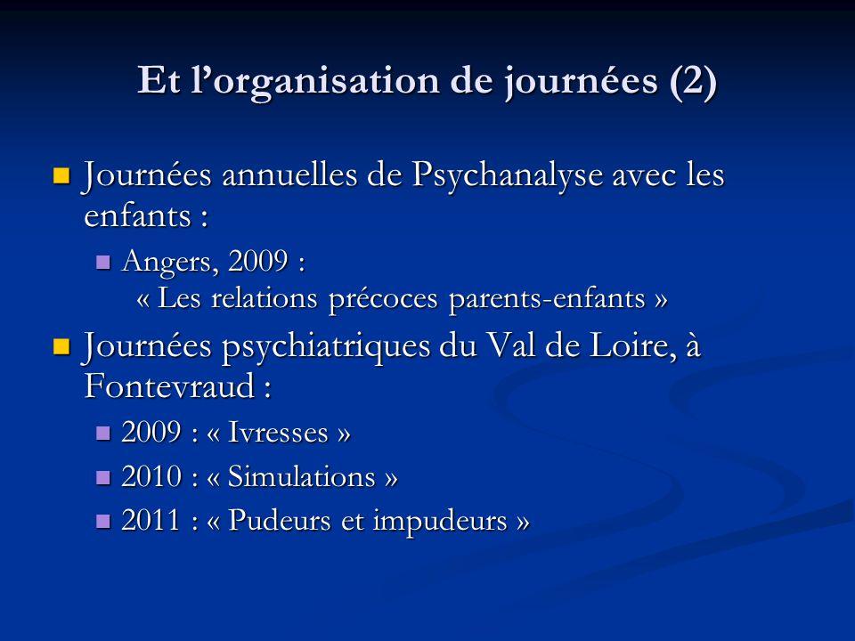 Et l'organisation de journées (2)  Journées annuelles de Psychanalyse avec les enfants :  Angers, 2009 : « Les relations précoces parents-enfants »