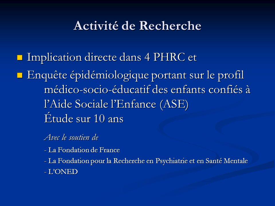 Activité de Recherche  Implication directe dans 4 PHRC et  Enquête épidémiologique portant sur le profil médico-socio-éducatif des enfants confiés à